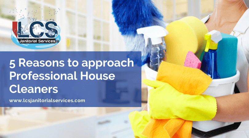5 Reasons to approach Professional House Cleaners