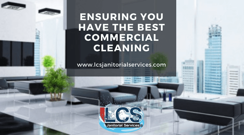 Ensuring you have the best Commercial Cleaning