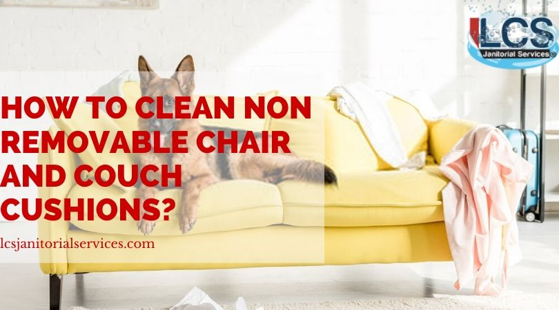 How To Clean Non-Removable Chair And Couch Cushions?