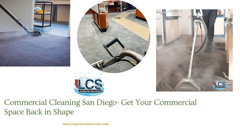 Commercial Cleaning San Diego- Get Your Commercial Space Back in Shape