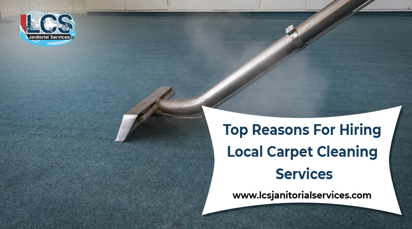 Top Reasons For Hiring Local Carpet Cleaning Services