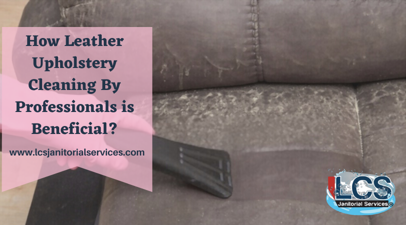 How Leather Upholstery Cleaning By Professionals is Beneficial?