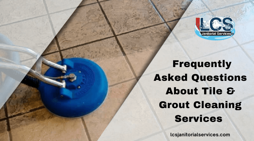 Faqs For Tile And Grout Cleaning Services