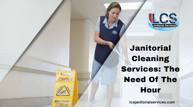 Janitorial Cleaning Services: The Need Of The Hour
