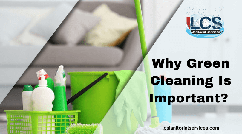 Why Green Cleaning Is Important?