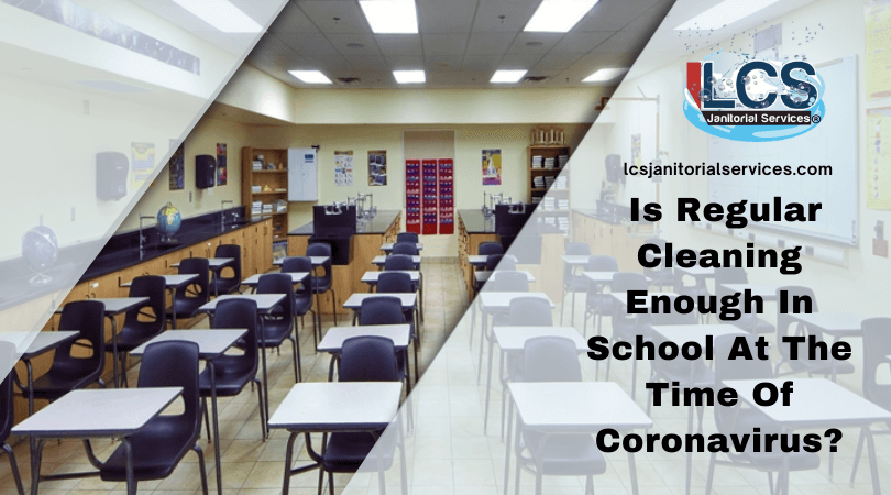 Is Regular Cleaning Enough In School At The Time Of Coronavirus?