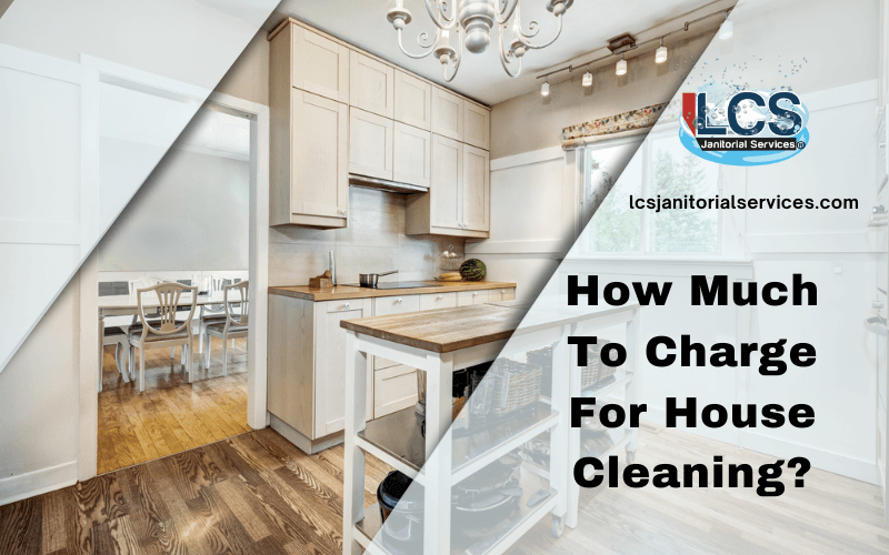 How Much To Charge For House Cleaning