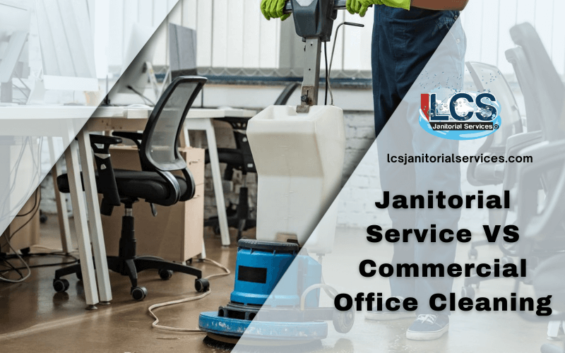 Janitorial Service VS Commercial Office Cleaning