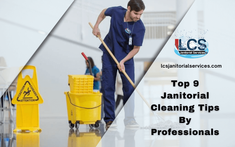 Top 9 Janitorial Cleaning Tips By Professionals