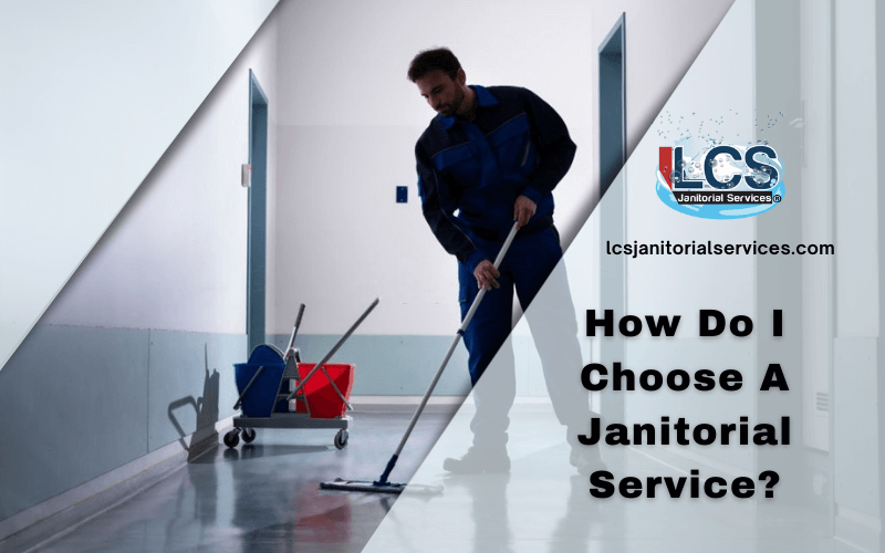 How Do I Choose A Janitorial Service?